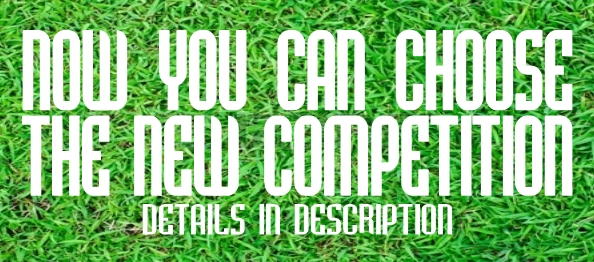 NEW COMPETITION - YOU CHOOSE WHAT IT WILL BE